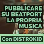 Pubblicare su Beatport la propria musica con DistroKid. Importante novitá in arrivo!