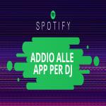 Spotify revoca il supporto alle app per DJ. Ecco cosa accadrà.