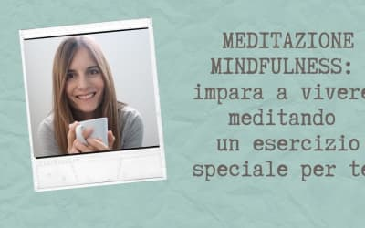 MEDITAZIONE MINDFULNESS: impara a vivere meditando e un esercizio speciale