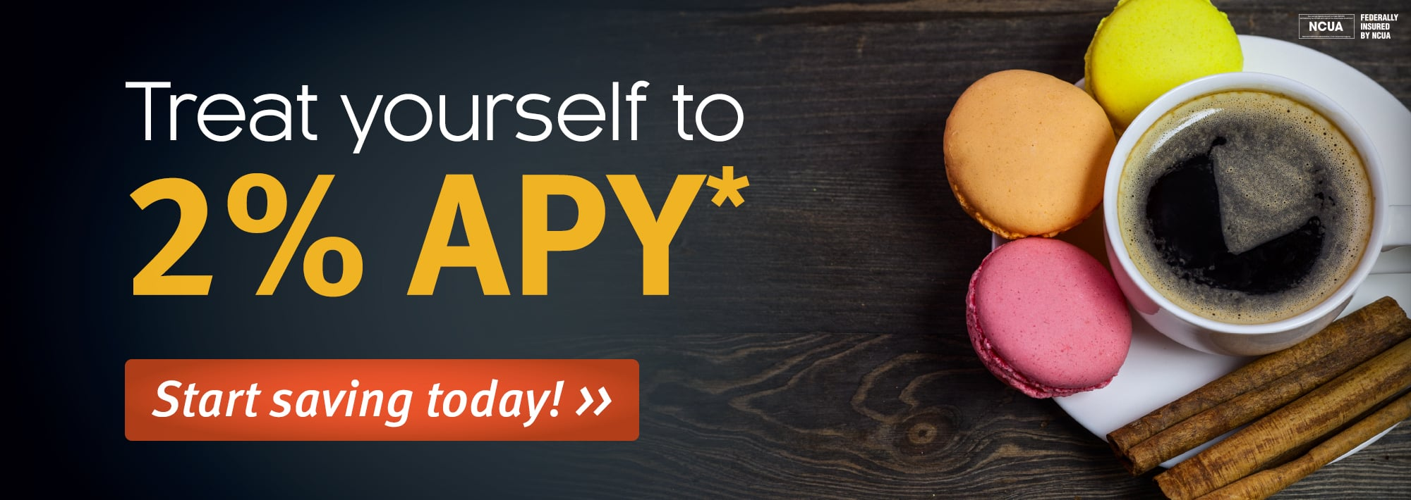 Treat yourself to 2% APY*! Start saving today! Learn more.