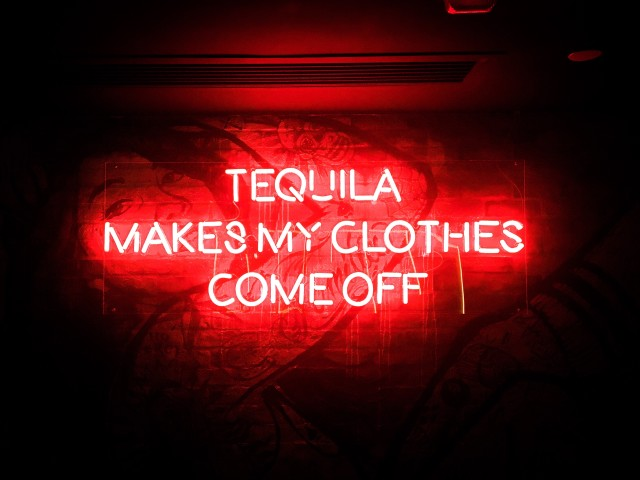 Tequila makes my clothes come off.
