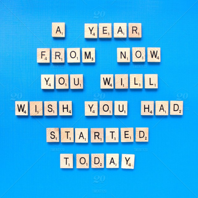 A Year From Now You Will Wish You Had Started Today A Motivational