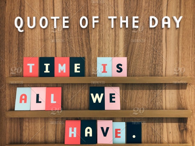 Nominated Quote Of The Day Time Is All We Have Life