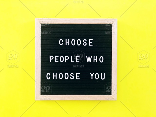 Choose people who choose you  Great quote on black letter