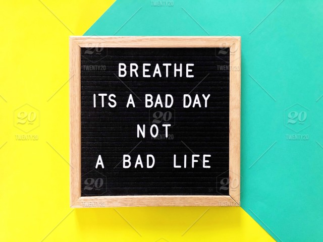 Breathe Its A Bad Day Not A Bad Life Quote Quotes Quotes And