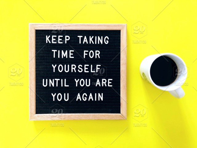 Keep taking time for yourself until you are you again ...