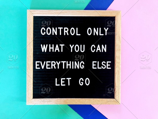 Control Only What You Can Everything Else Let Go Message Board