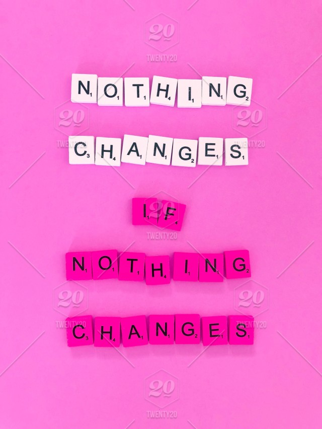 Nothing Changes If Nothing Changes Quote Quotes Great Quotes