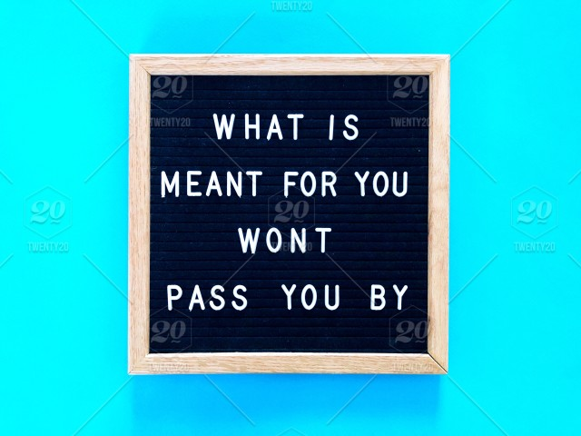 What Is Meant For You Wont Pass You By Quote Quotes Great Quotes