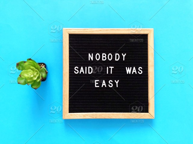 Nobody Said It Was Easy Tough Difficult Difficulty Giving Up