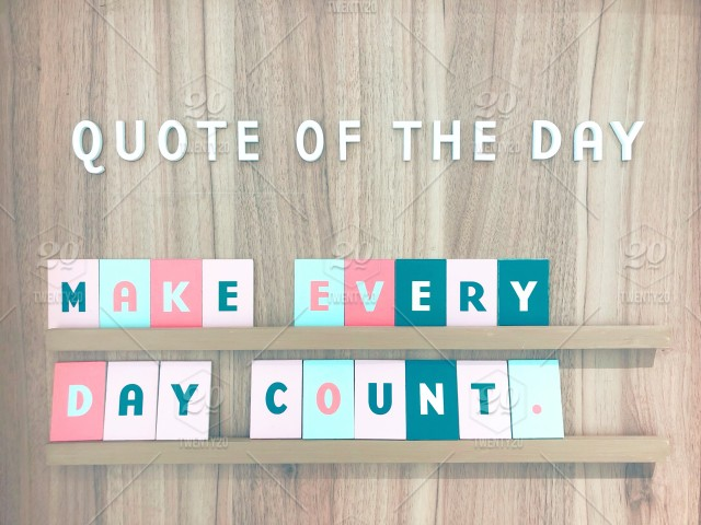 Quote of the day. Make every day count. Inspiration ...