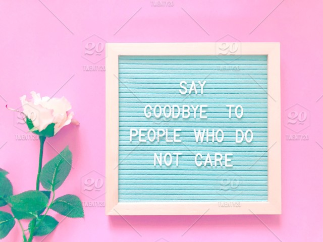 Say goodbye to people who do not care. Farewell. Move on ...