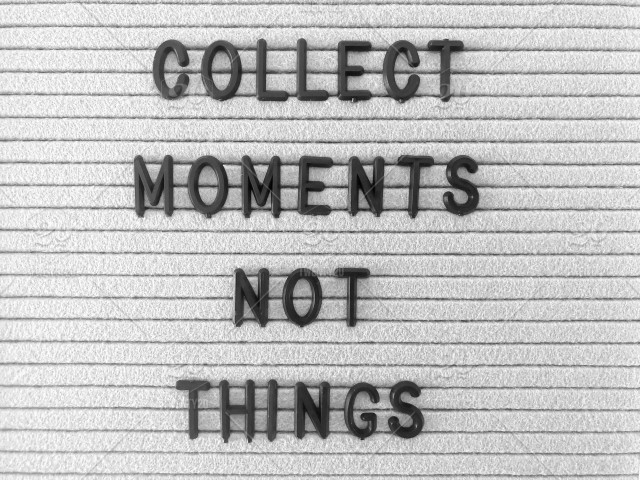Collect Moments Not Things Letter Board Message Board Inspiration