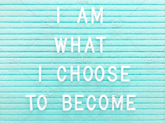 I am what I choose to become  Believe in yourself  Believing