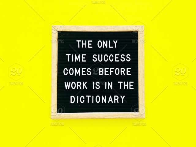 the only time success comes before work is in the dictionary