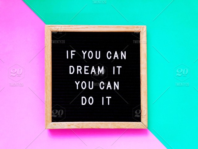 If you can dream it, you can do it. Walt Disney quote ...
