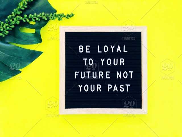 Be Loyal To Your Future Not Your Past Move On Moving On