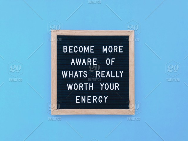 Become more aware of what's really worth your energy  Waste