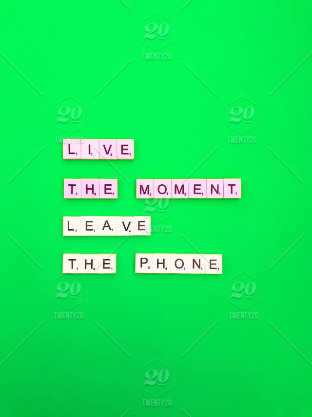 Live the moment. Leave the phone. Live life to the fullest ...