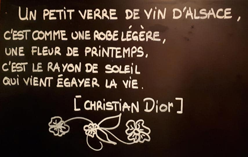 On the blackboard in a restaurant in Riquewihr – succinctly put Christian! 'A little glass of Alsace is like a summer dress, a flower in springtime, a ray of sunshine come to brighten up your life'