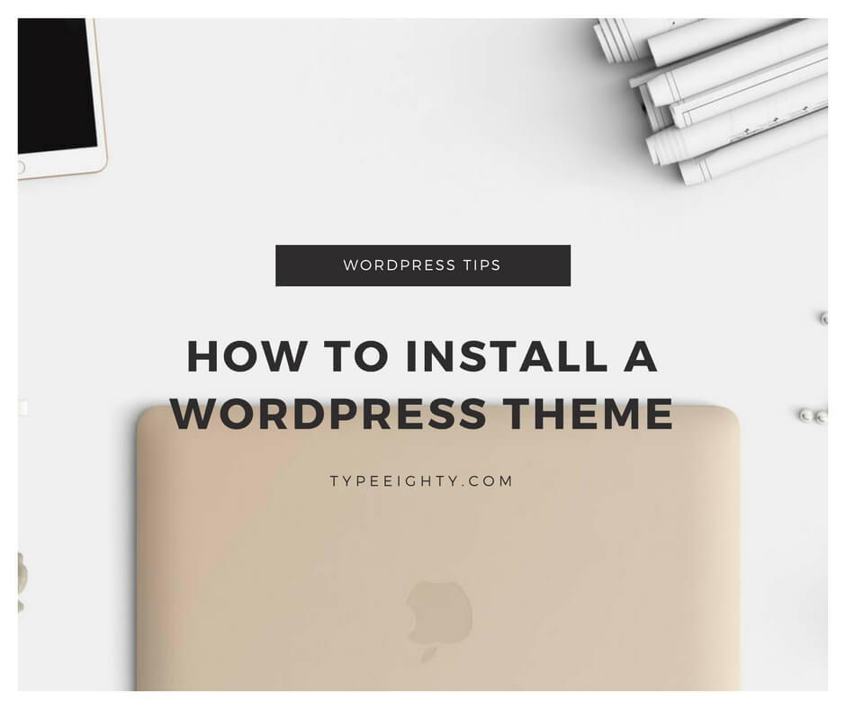 How to install a WordPress Theme - TypeEighty