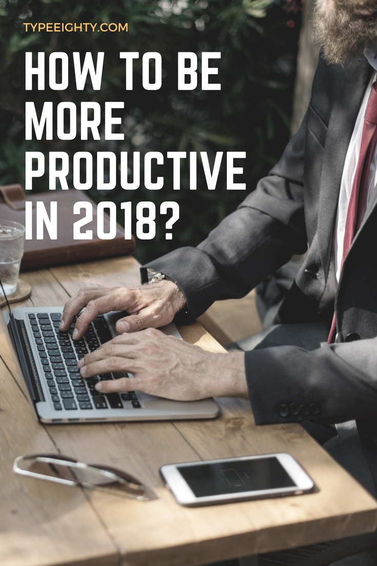 How to be more productive in 2018? - TypeEighty