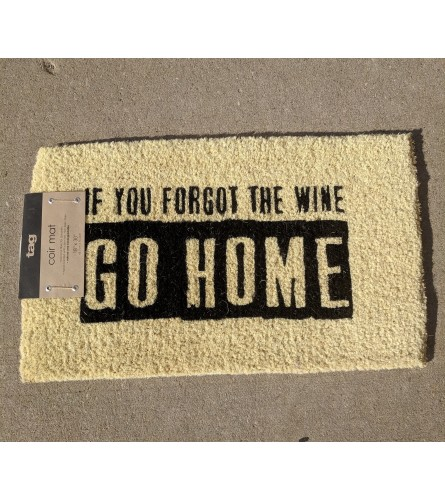 """Outdoor Mat """"If You forgot The Wine Go Home"""""""