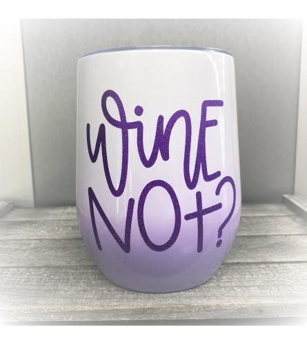 Wine Not? Wine Tumbler