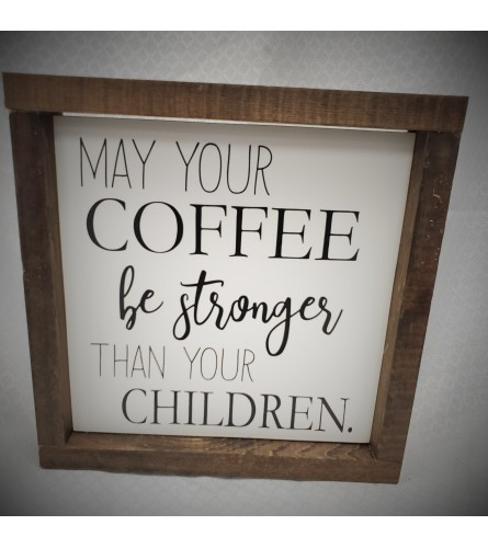 """""""May Your Coffee be Stronger then your Children"""" Hand crafted sig"""