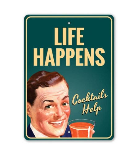 Life Happens Cocktails Help Sign