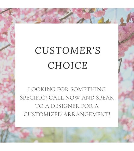 Customer's Choice!  Call to choose your own flowers & color!