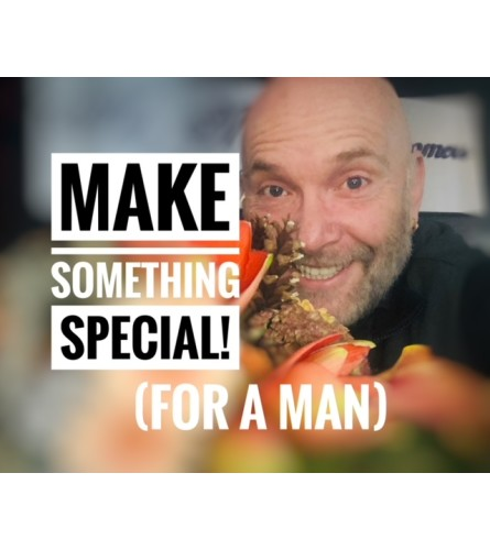 Make Something  Special (for a Man!)