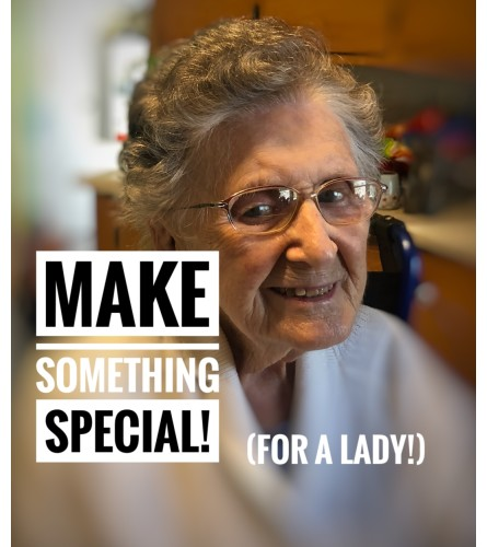 Make Something Special! (for a lady)