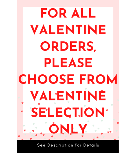 ORDERS FOR VALENTINE ONLY 2/8 - 2/14