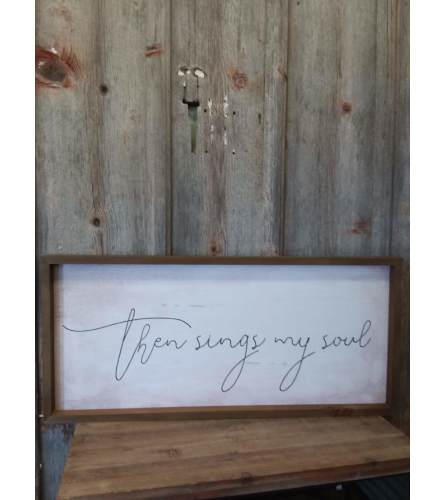 Wooden Sign 'Then Sings My Soul'