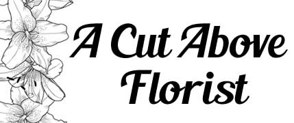 A Cut Above Florist - Flower Delivery in Chicopee, MA