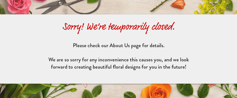 Flowers on a background saying the florist is temporarily closed - flower delivery in Burnaby