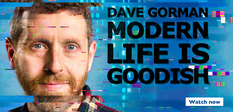 Dave Gorman Modern Life is Goodish - Catch up now