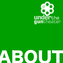 About Under The Gun Theater.