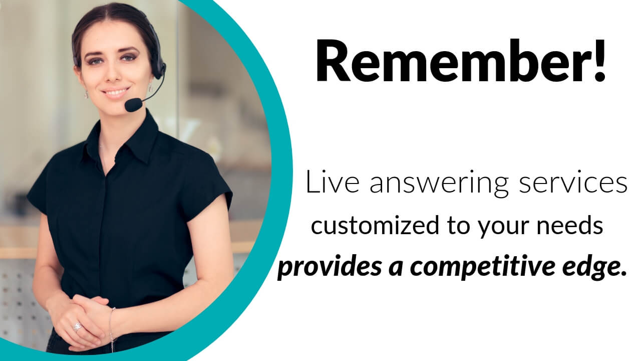 Live answering services customized to your needs provide a competitive edge