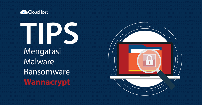 Tips-mengatasi-malware-ransomware-wannacry-_-IDCloudHost_lo3vos Tips ampuh dari idcloudhost.com Cara Mengatasi Malware Ransomware Wannacry 2017 Blogging