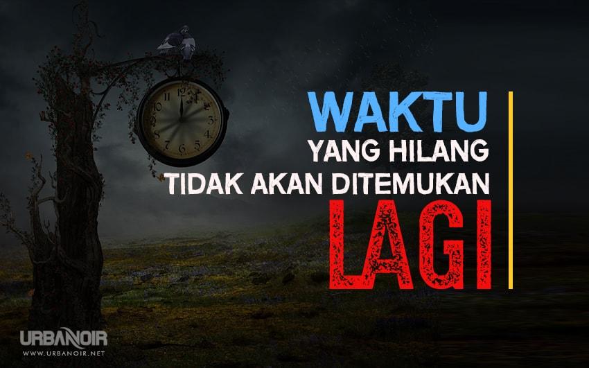"""""""Jangan biarkan waktu menipumu; karena waktu tak bisa kau taklukkan."""""""
