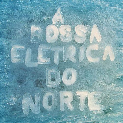 A Bossa Elétrica Do Norte