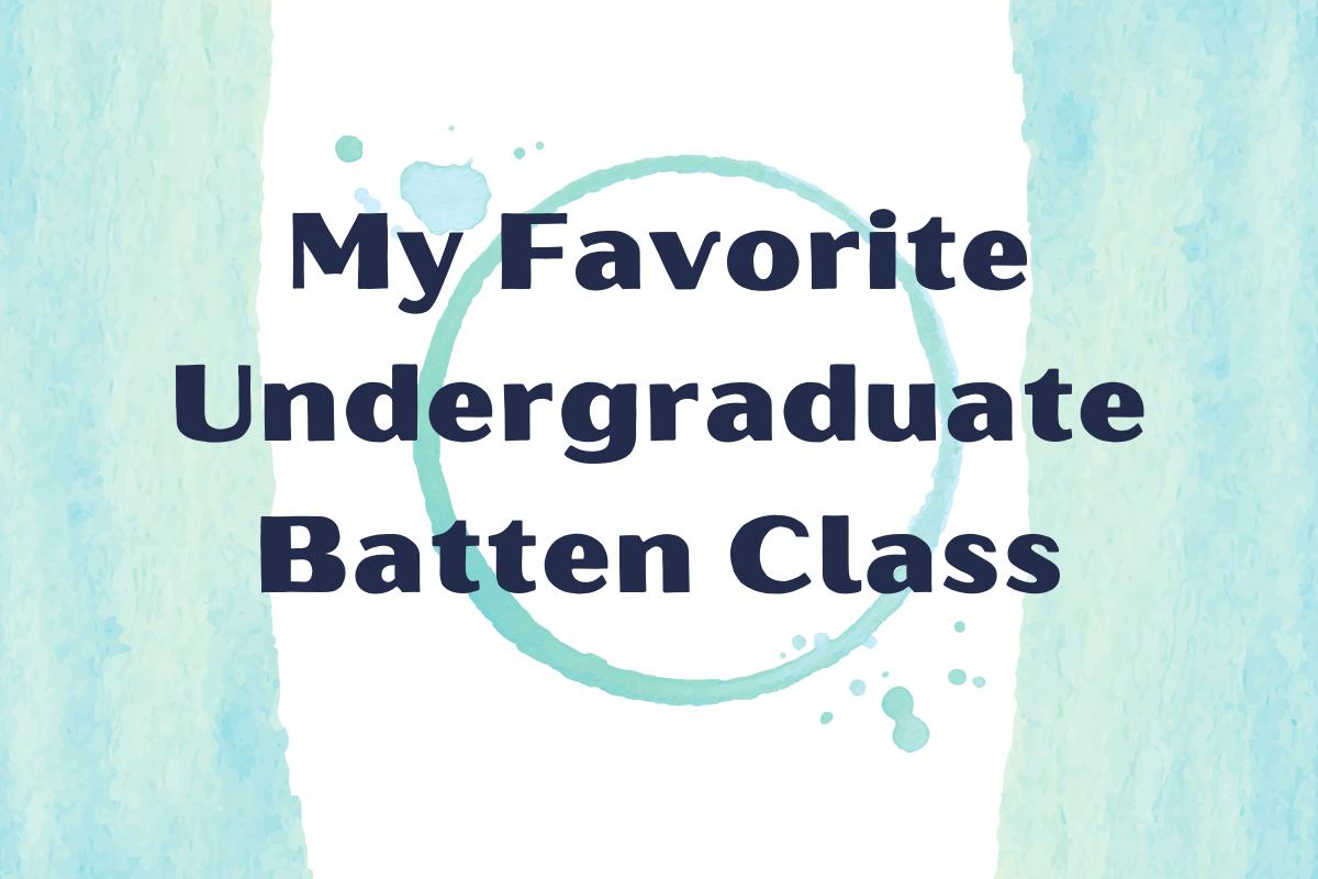 My Favorite Undergraduate Batten Class
