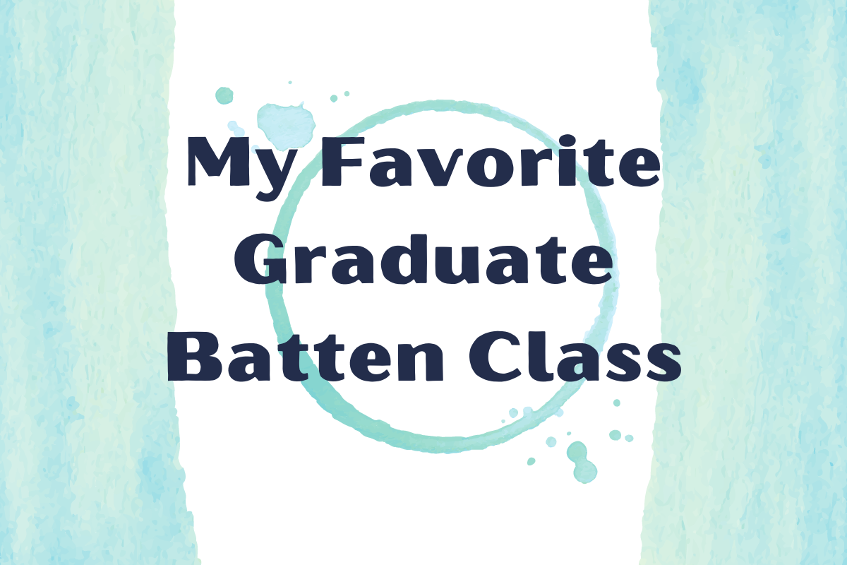 My Favorite Graduate Batten Class