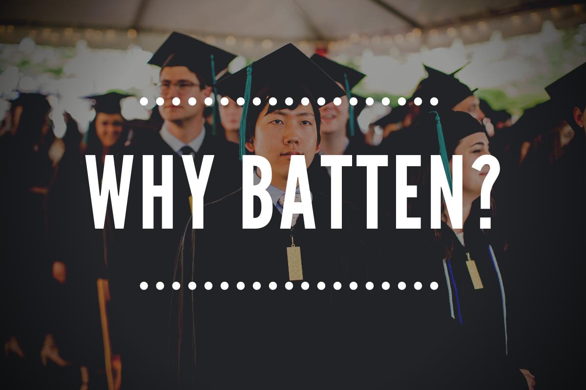 Why Batten?