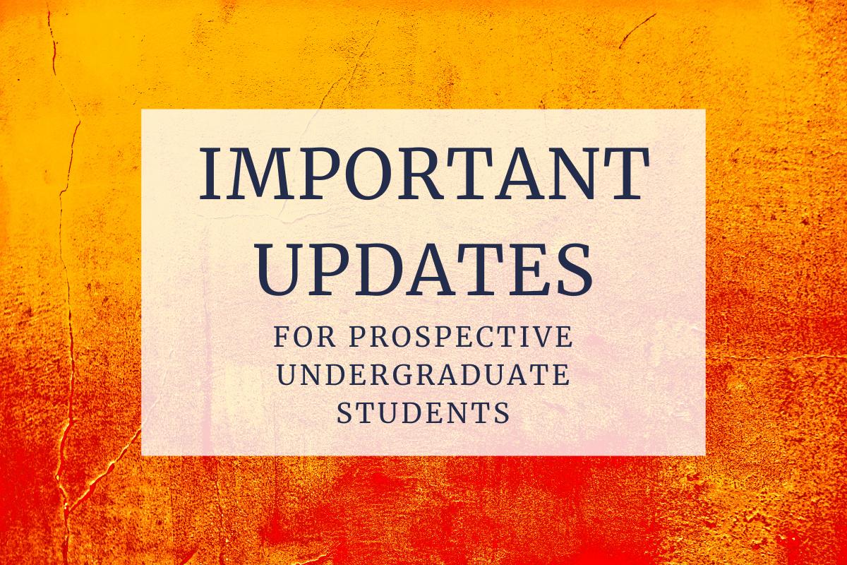 Important Updates for Prospective Undergraduate Students