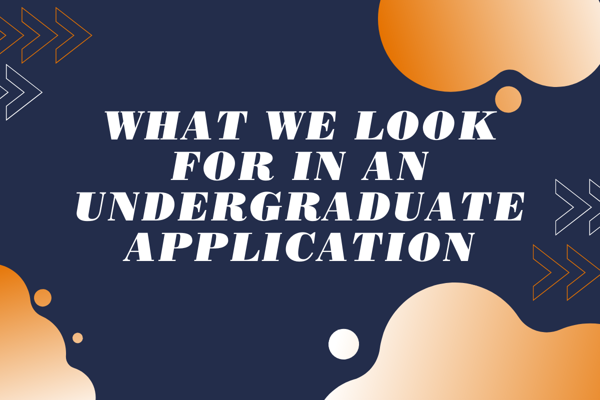 What Do We Look For in An Undergraduate Application