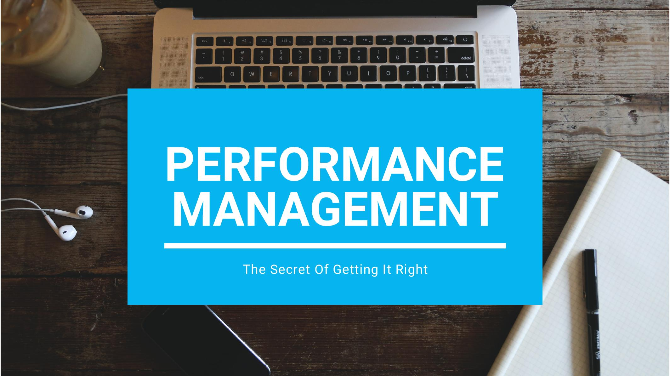 Performance Management: The Secret Of Getting It Right
