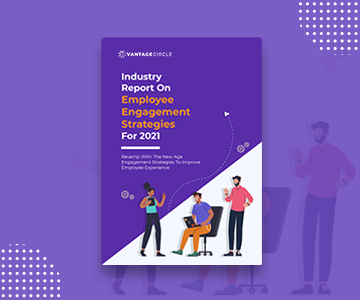Industry Report On Employee Engagement Strategies For 2021